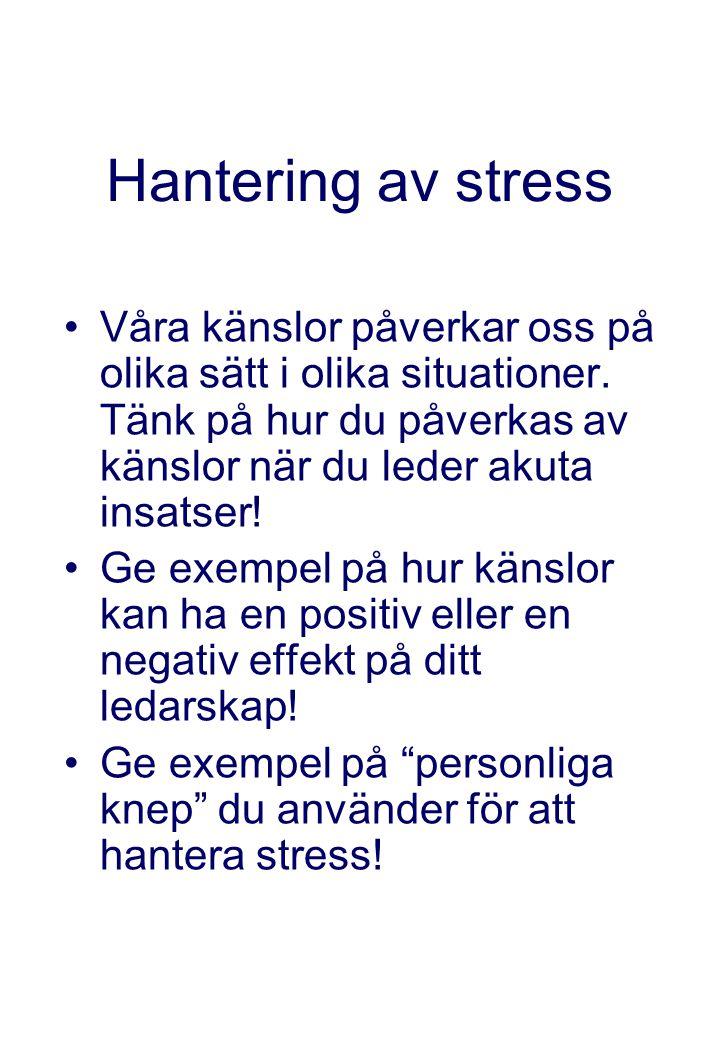 Hantering av stress •Våra känslor påverkar oss på olika sätt i olika situationer. Tänk på hur du påverkas av känslor när du leder akuta insatser! •Ge