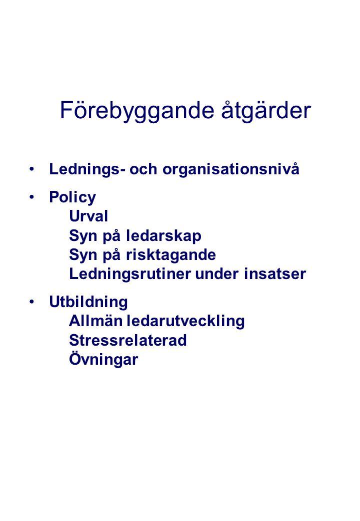 Förebyggande åtgärder •Lednings- och organisationsnivå •Policy Urval Syn på ledarskap Syn på risktagande Ledningsrutiner under insatser •Utbildning Al