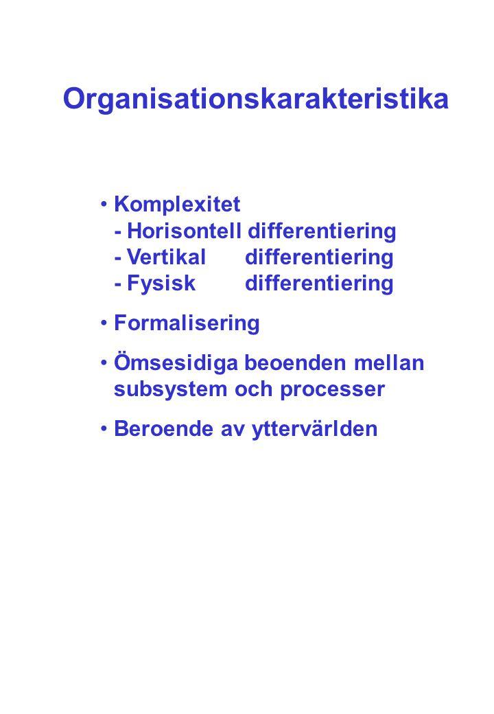 Organisationskarakteristika •Komplexitet - Horisontell differentiering - Vertikal differentiering - Fysisk differentiering •Formalisering •Ömsesidiga