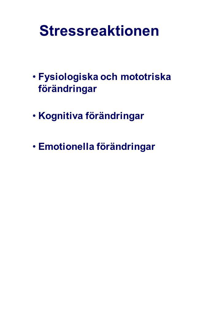Stressreaktionen •Fysiologiska och mototriska förändringar •Kognitiva förändringar •Emotionella förändringar