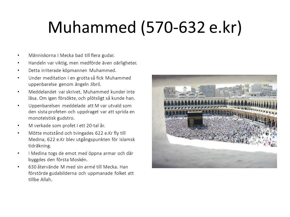 Muhammed (570-632 e.kr) • Människorna i Mecka bad till flera gudar. • Handeln var viktig, men medförde även oärligheter. • Detta irriterade köpmannen