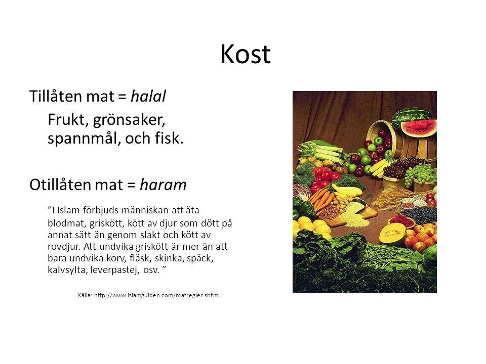 """Kost Tillåten mat = halal Frukt, grönsaker, spannmål, och fisk. Otillåten mat = haram """"I Islam förbjuds människan att äta blodmat, griskött, kött av d"""