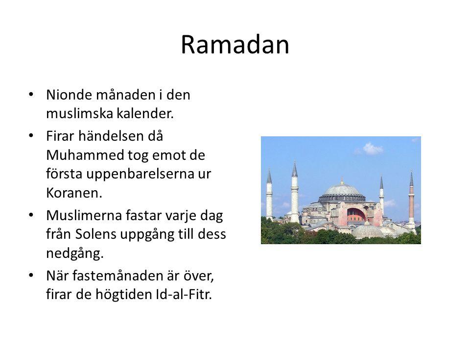 Ramadan • Nionde månaden i den muslimska kalender. • Firar händelsen då Muhammed tog emot de första uppenbarelserna ur Koranen. • Muslimerna fastar va
