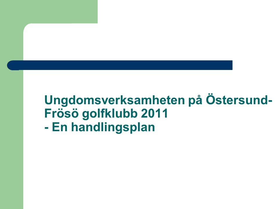 Ungdomsverksamheten på Östersund- Frösö golfklubb 2011 - En handlingsplan