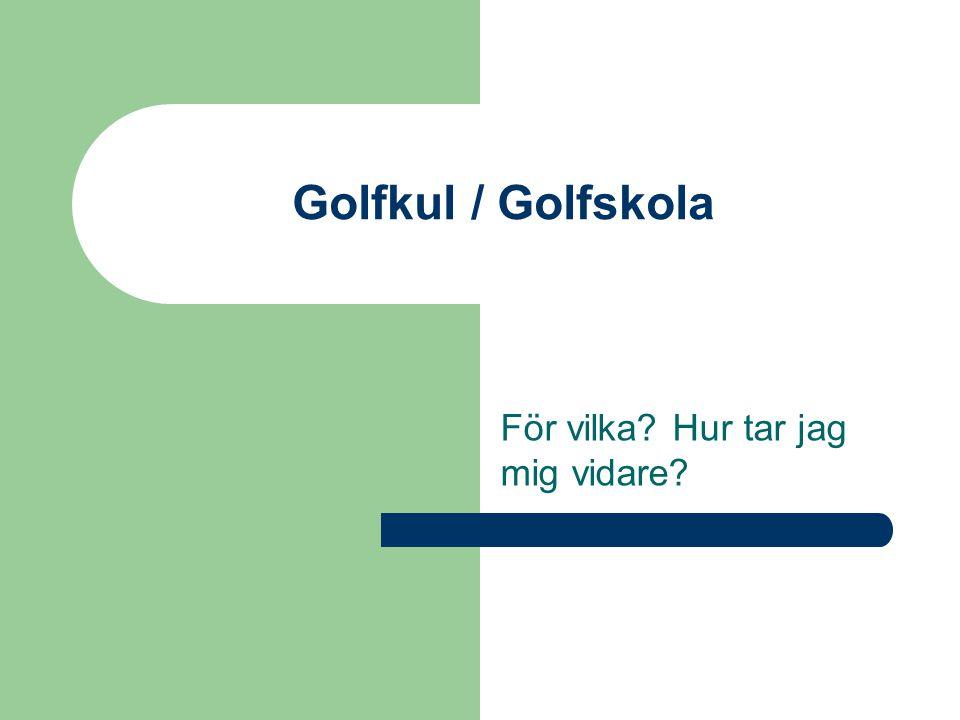 Golfkul / Golfskola För vilka Hur tar jag mig vidare