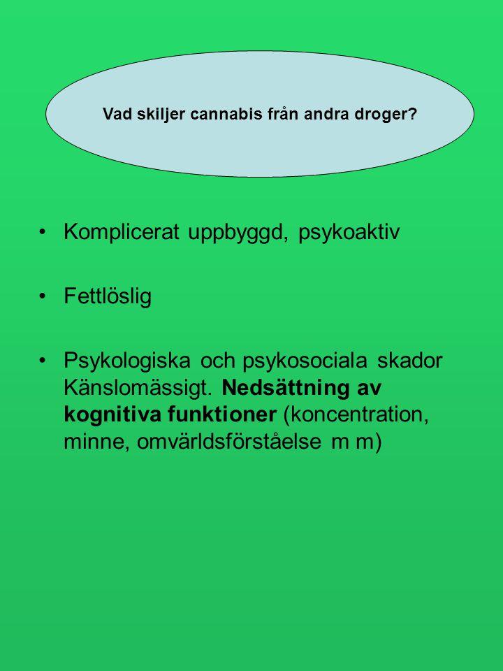 •Komplicerat uppbyggd, psykoaktiv •Fettlöslig •Psykologiska och psykosociala skador Känslomässigt. Nedsättning av kognitiva funktioner (koncentration,