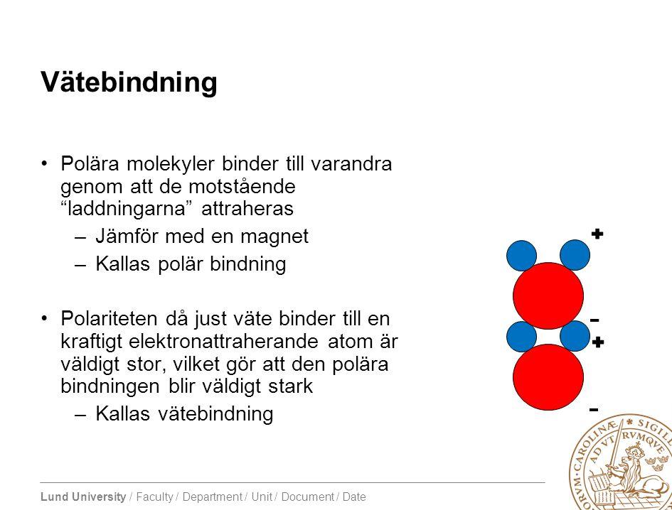 """Lund University / Faculty / Department / Unit / Document / Date Vätebindning •Polära molekyler binder till varandra genom att de motstående """"laddninga"""