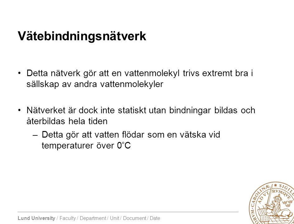 Lund University / Faculty / Department / Unit / Document / Date Vätebindningsnätverk •Detta nätverk gör att en vattenmolekyl trivs extremt bra i sälls