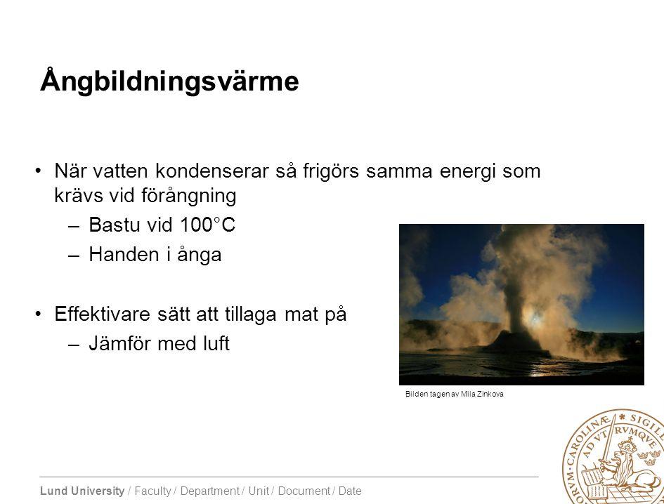 Lund University / Faculty / Department / Unit / Document / Date Ångbildningsvärme •När vatten kondenserar så frigörs samma energi som krävs vid förång