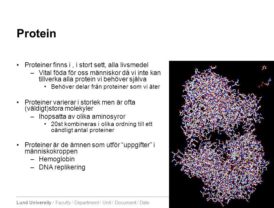 Lund University / Faculty / Department / Unit / Document / Date Protein •Proteiner finns i, i stort sett, alla livsmedel –Vital föda för oss människor