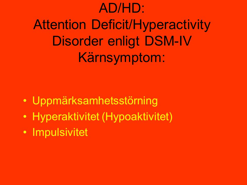 DAMP: Deficits in Attention Motor control and Perception, enligt Gillberg •ADHD-problematik •Motorisk dysfunktion •Perceptuella svårigheter