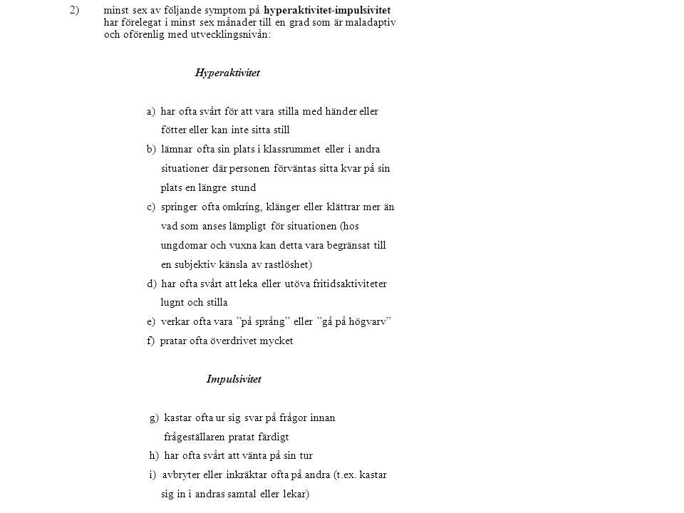 Kriterierna enligt 1 men ej enligt 2 är uppfyllda: Uppmärksamhetsstörning/hyperaktivitet, huvudsakligen bristande uppmärksamhet (ibland kallat ADD).