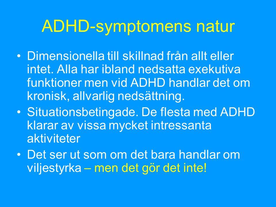 Positiva sidor av ADHD •Fantasi och kreativitet •Spontanitet •Hög aktivitetsnivå.
