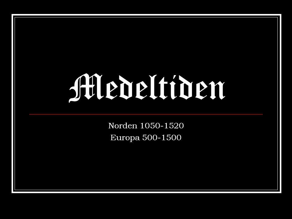 Medeltiden Norden 1050-1520 Europa 500-1500