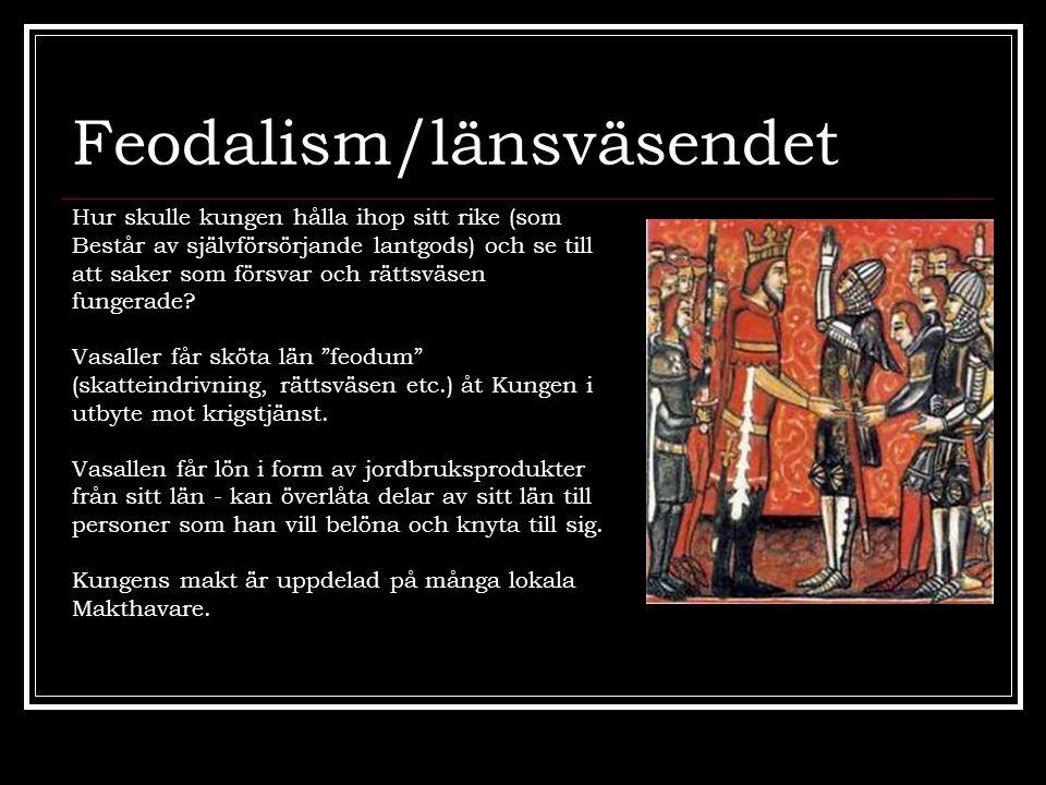 Feodalism/länsväsendet Hur skulle kungen hålla ihop sitt rike (som Består av självförsörjande lantgods) och se till att saker som försvar och rättsväs