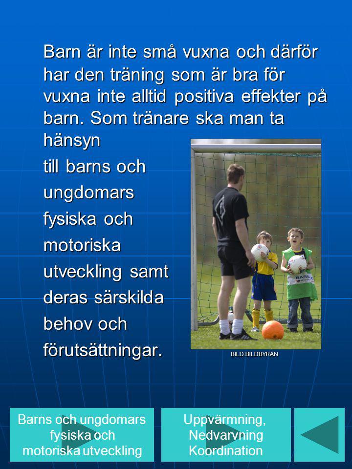 Barn är inte små vuxna och därför har den träning som är bra för vuxna inte alltid positiva effekter på barn. Som tränare ska man ta hänsyn till barns