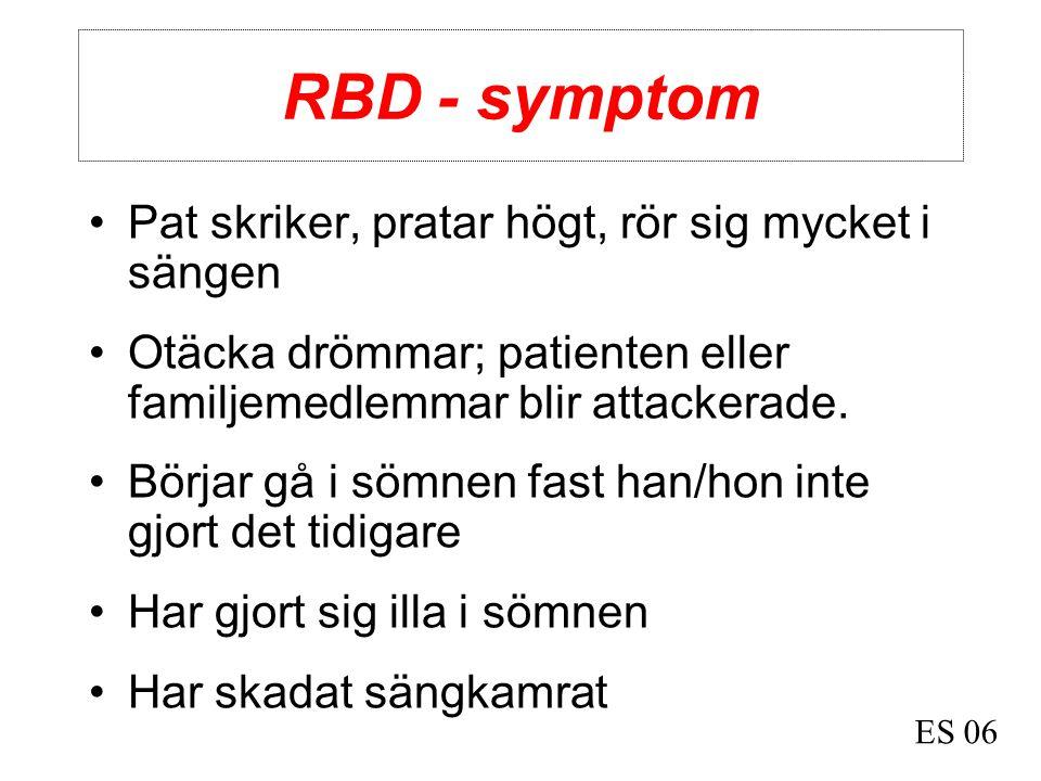 RBD - symptom •Pat skriker, pratar högt, rör sig mycket i sängen •Otäcka drömmar; patienten eller familjemedlemmar blir attackerade. •Börjar gå i sömn