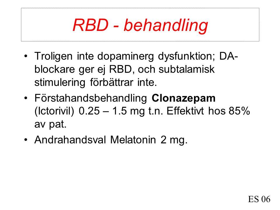 RBD - behandling •Troligen inte dopaminerg dysfunktion; DA- blockare ger ej RBD, och subtalamisk stimulering förbättrar inte. •Förstahandsbehandling C