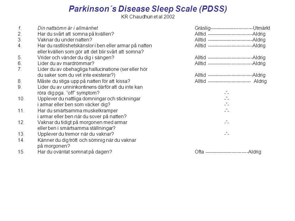 Parkinson´s Disease Sleep Scale (PDSS) KR Chaudhuri et al 2002 1.Din nattsömn är i allmänhet Gräslig---------------------------Utmärkt 2.Har du svårt