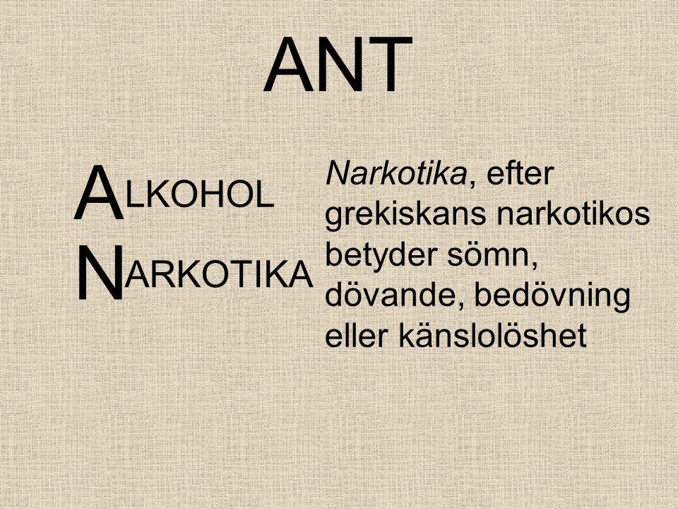 ANT A LKOHOL Narkotika, efter grekiskans narkotikos betyder sömn, dövande, bedövning eller känslolöshet N ARKOTIKA