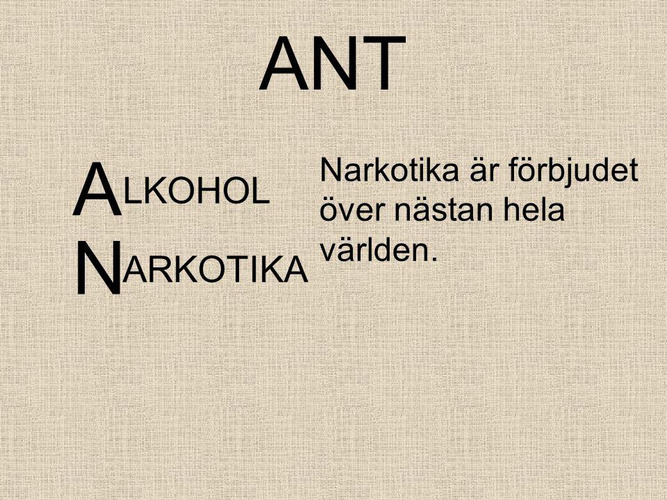 ANT A LKOHOL Narkotika är förbjudet över nästan hela världen. N ARKOTIKA