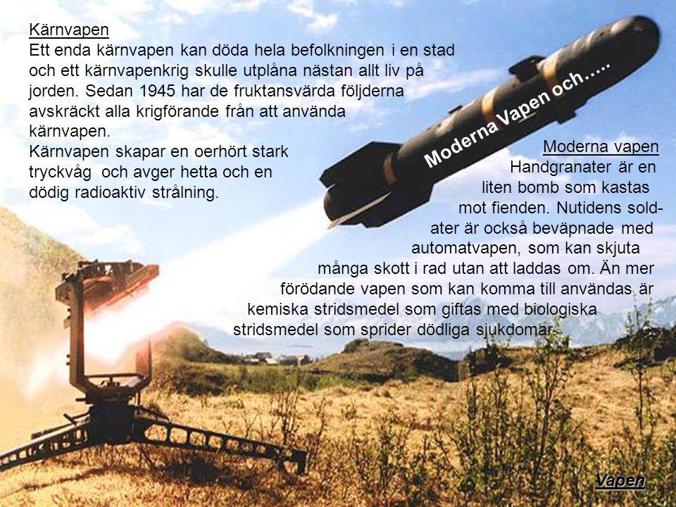 Moderna Vapen och….. Kärnvapen Ett enda kärnvapen kan döda hela befolkningen i en stad och ett kärnvapenkrig skulle utplåna nästan allt liv på jorden.