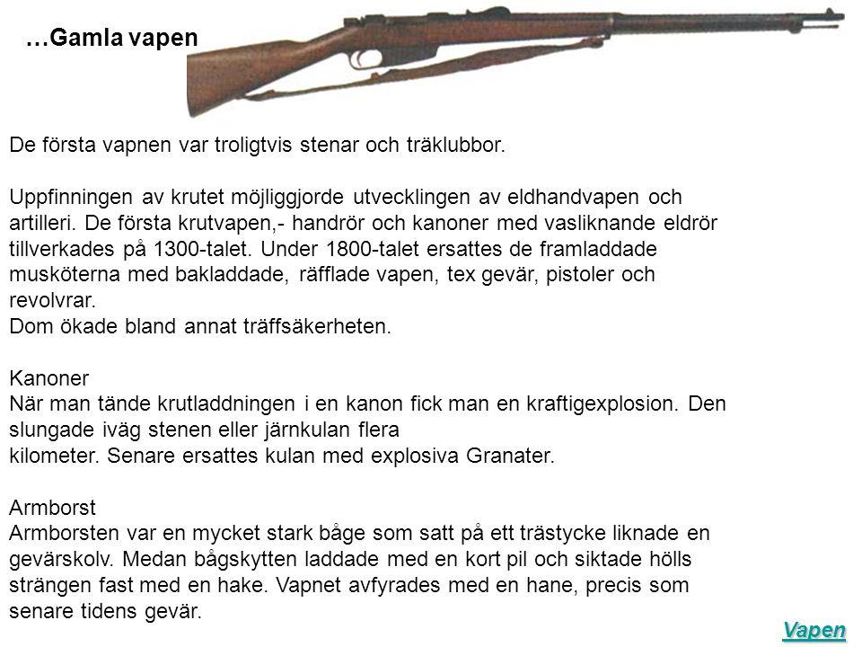 …Gamla vapen Vapen De första vapnen var troligtvis stenar och träklubbor. Uppfinningen av krutet möjliggjorde utvecklingen av eldhandvapen och artille