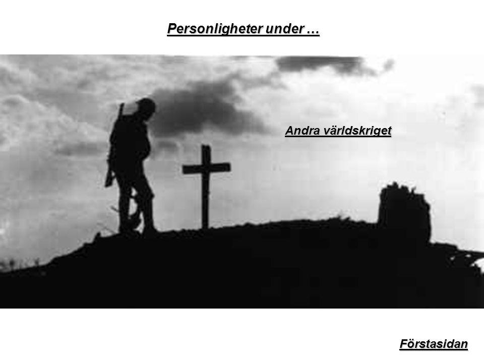 Personligheter under … Andra världskriget Andra världskriget Förstasidan