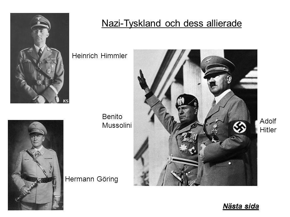 Adolf Hitler Benito Mussolini Hermann Göring Nästa sida Nästa sida Heinrich Himmler Nazi-Tyskland och dess allierade