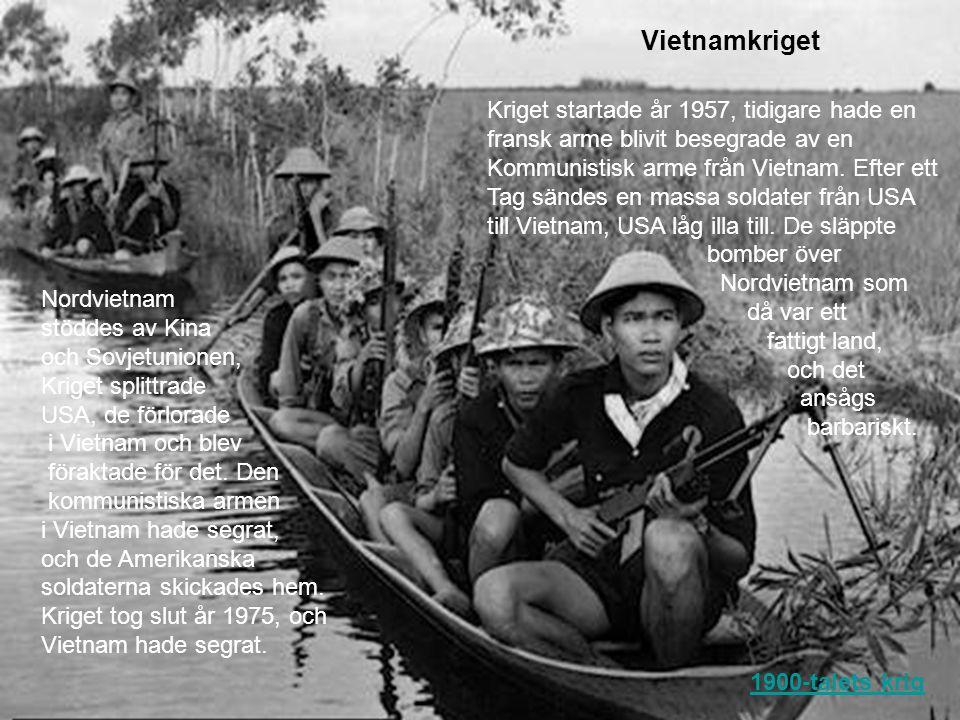 Vietnamkriget Kriget startade år 1957, tidigare hade en fransk arme blivit besegrade av en Kommunistisk arme från Vietnam. Efter ett Tag sändes en mas
