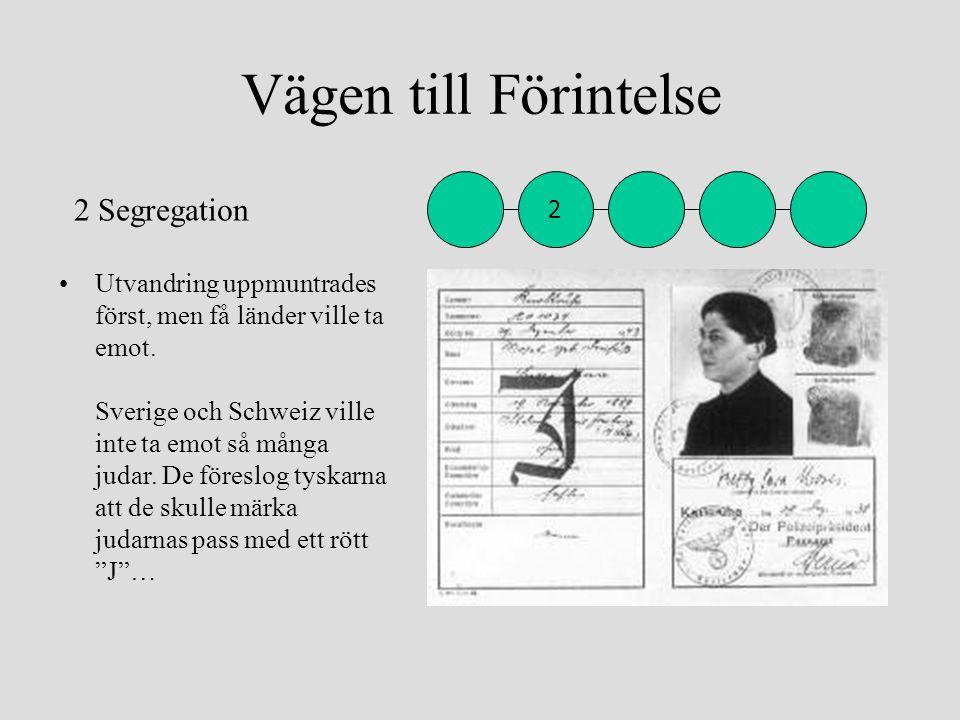 Vägen till Förintelse •Utvandring uppmuntrades först, men få länder ville ta emot. Sverige och Schweiz ville inte ta emot så många judar. De föreslog