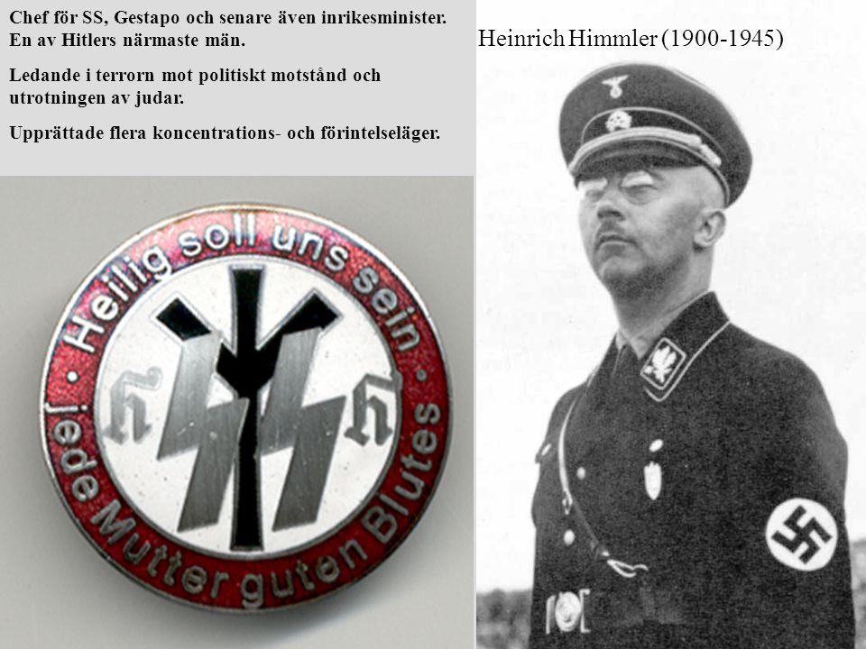 Chef för SS, Gestapo och senare även inrikesminister. En av Hitlers närmaste män. Ledande i terrorn mot politiskt motstånd och utrotningen av judar. U