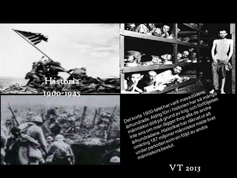 Historia 1900-1945 VT 2013 Det korta 1900-talet har varit massdödens århundrade. Aldrig förr i historien har så många människor dött på grund av krig