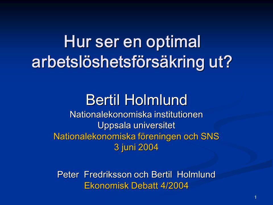 1 Hur ser en optimal arbetslöshetsförsäkring ut? Bertil Holmlund Nationalekonomiska institutionen Uppsala universitet Nationalekonomiska föreningen oc