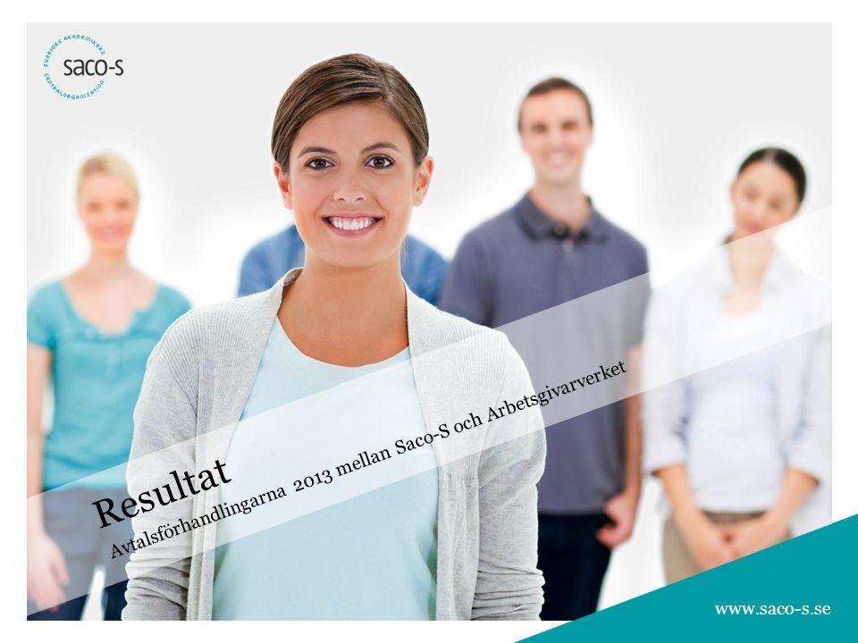 www.saco-s.se Resultat Avtalsförhandlingarna 2013 mellan Saco-S och Arbetsgivarverket www.saco-s.se