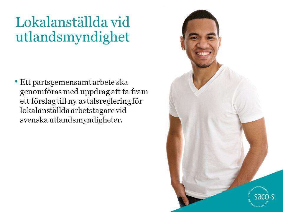 Lokalanställda vid utlandsmyndighet • Ett partsgemensamt arbete ska genomföras med uppdrag att ta fram ett förslag till ny avtalsreglering för lokalanställda arbetstagare vid svenska utlandsmyndigheter.