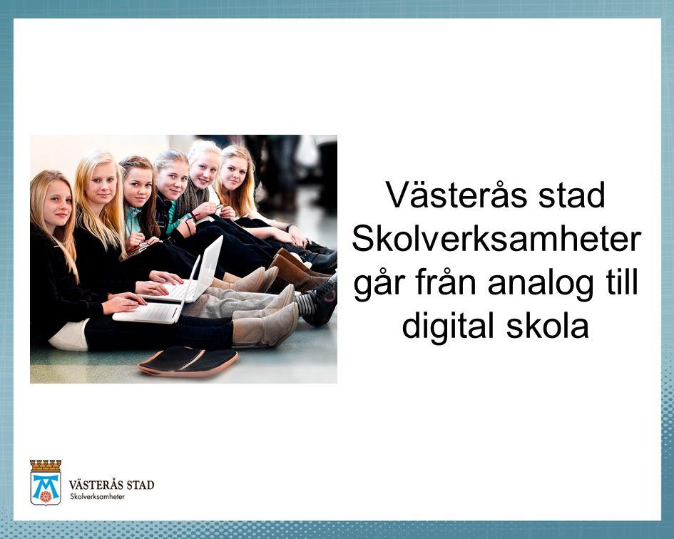 Västerås stad Skolverksamheter går från analog till digital skola
