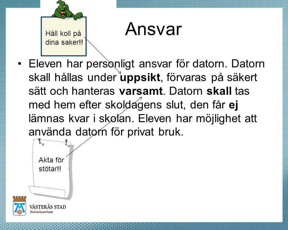 Ansvar •Eleven har personligt ansvar för datorn.