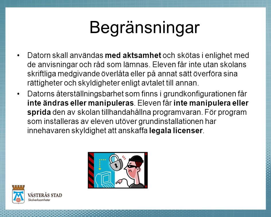 Begränsningar •Datorn skall användas med aktsamhet och skötas i enlighet med de anvisningar och råd som lämnas. Eleven får inte utan skolans skriftlig