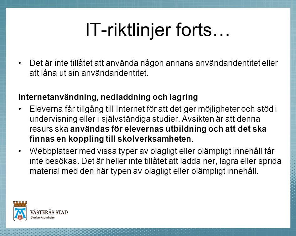 IT-riktlinjer forts… •Det är inte tillåtet att använda någon annans användaridentitet eller att låna ut sin användaridentitet. Internetanvändning, ned