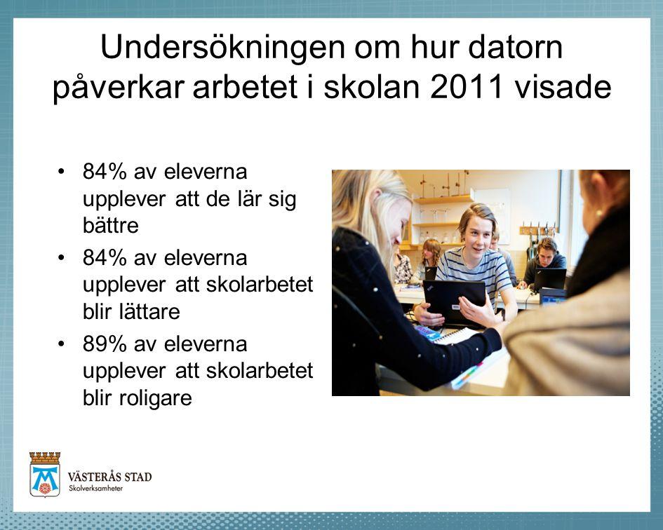 Undersökningen om hur datorn påverkar arbetet i skolan 2011 visade •84% av eleverna upplever att de lär sig bättre •84% av eleverna upplever att skola