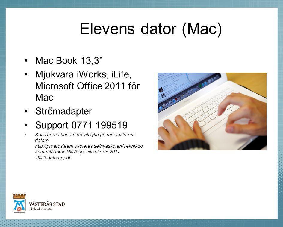 Elevens dator (Mac) •Mac Book 13,3 •Mjukvara iWorks, iLife, Microsoft Office 2011 för Mac •Strömadapter •Support 0771 199519 •Kolla gärna här om du vill fylla på mer fakta om datorn http://proarosteam.vasteras.se/nyaskolan/Teknikdo kument/Teknisk%20specifikation%201- 1%20datorer.pdf