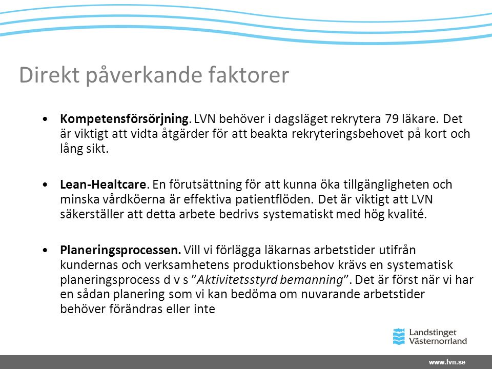 www.lvn.se Direkt påverkande faktorer •Kompetensförsörjning.