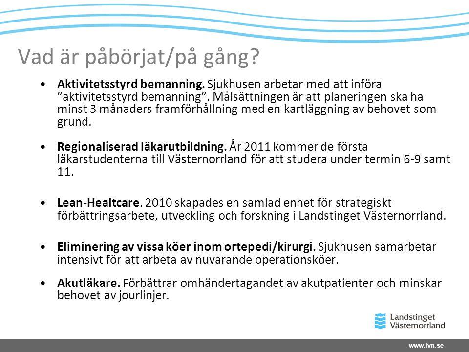 www.lvn.se Vad är påbörjat/på gång.•Aktivitetsstyrd bemanning.