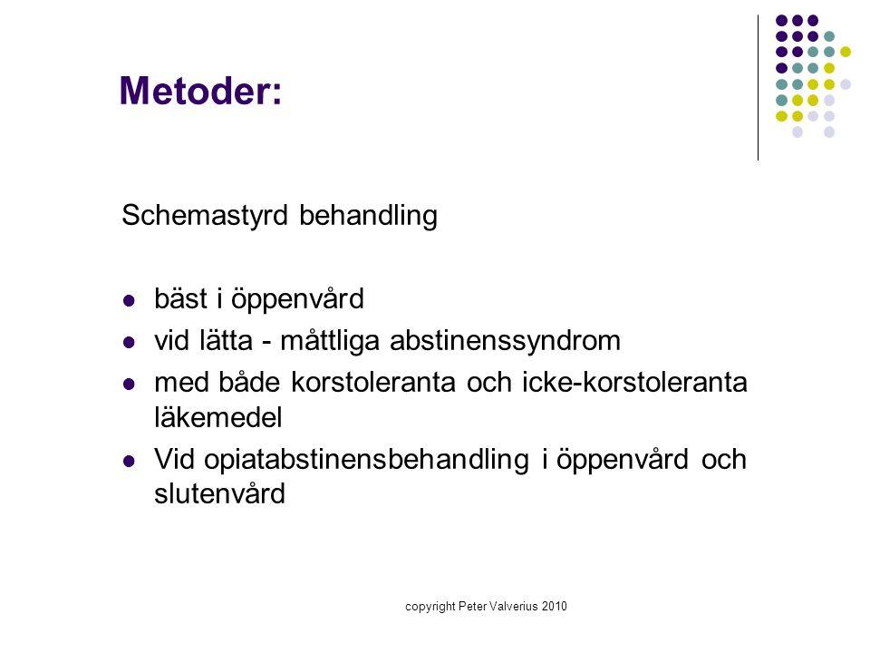 copyright Peter Valverius 2010 Metoder: Schemastyrd behandling  bäst i öppenvård  vid lätta - måttliga abstinenssyndrom  med både korstoleranta och
