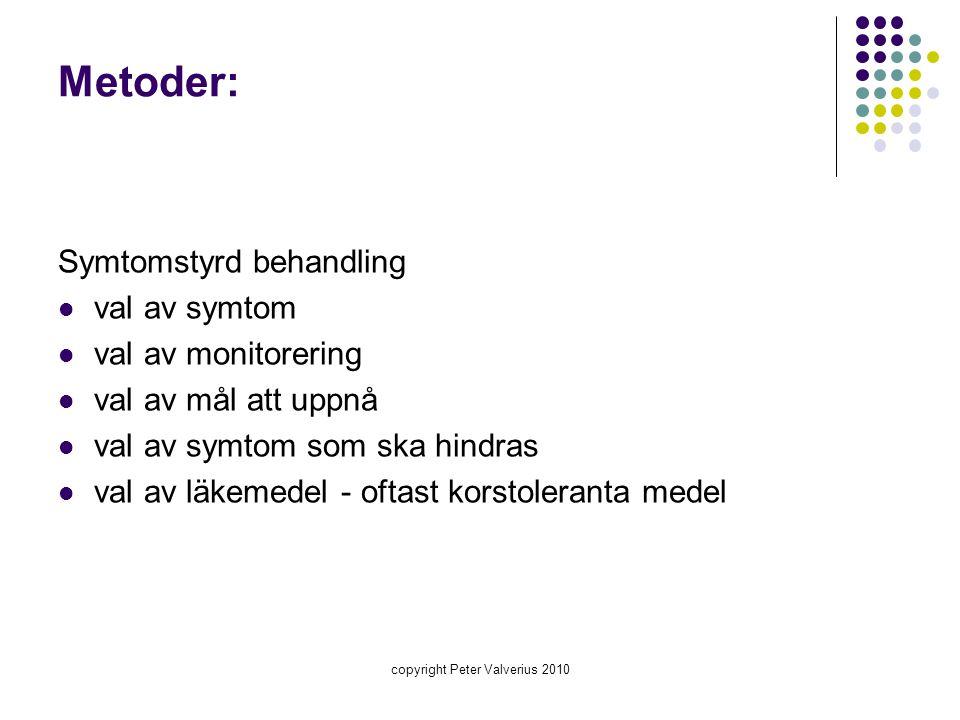 copyright Peter Valverius 2010 Metoder: Symtomstyrd behandling  val av symtom  val av monitorering  val av mål att uppnå  val av symtom som ska hi
