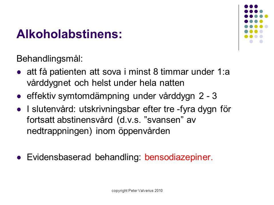 copyright Peter Valverius 2010 Alkoholabstinens: Behandlingsmål:  att få patienten att sova i minst 8 timmar under 1:a vårddygnet och helst under hel
