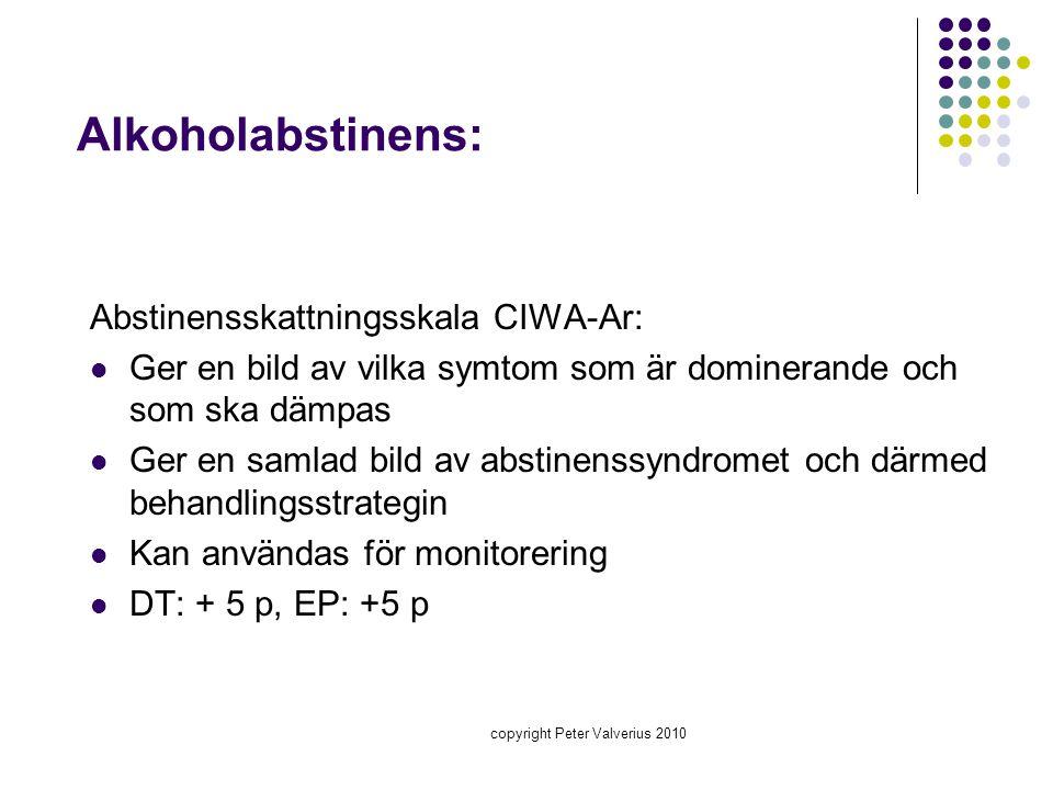 copyright Peter Valverius 2010 Alkoholabstinens: Abstinensskattningsskala CIWA-Ar:  Ger en bild av vilka symtom som är dominerande och som ska dämpas