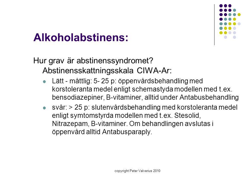 copyright Peter Valverius 2010 Alkoholabstinens: Hur grav är abstinenssyndromet? Abstinensskattningsskala CIWA-Ar:  Lätt - måttlig: 5- 25 p: öppenvår