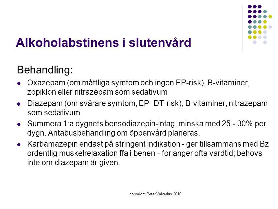 copyright Peter Valverius 2010 Alkoholabstinens i slutenvård Behandling:  Oxazepam (om måttliga symtom och ingen EP-risk), B-vitaminer, zopiklon elle
